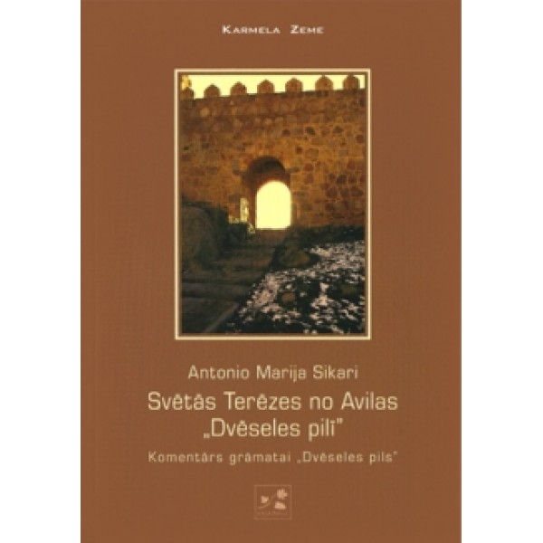 """Svētās Terēzes no Avilas """"Dvēseles pilī"""". Komentārs grāmata"""