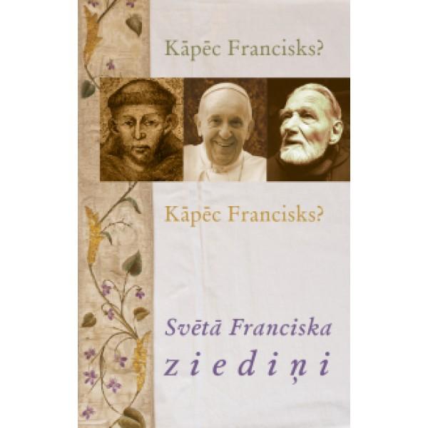 Kāpēc Francisks? Kāpēc Francisks? Svētā Franciska ZIEDIŅI